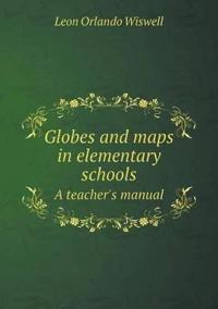 Globes and Maps in Elementary Schools a Teacher's Manual