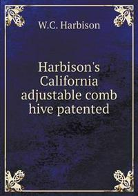 Harbison's California Adjustable Comb Hive Patented