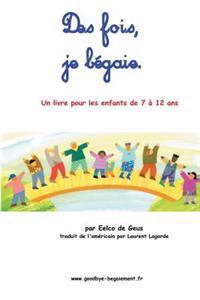 Des Fois, Je Begaie: Un Livre Pour Les Enfants de 7 a 12 ANS