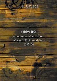 Libby Life Experiences of a Prisoner of War in Richmond, Va., 1863-64