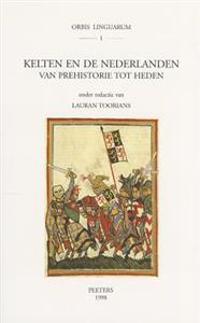 Kelten En de Nederlanden Van Prehistorie Tot Heden