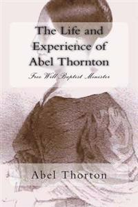 The Life and Experience of Abel Thornton: Free Will Baptist Minister