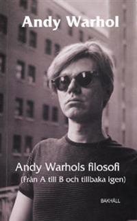 Andy Warhols filosofi : från A till B och tillbaka igen