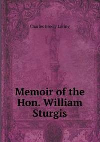 Memoir of the Hon. William Sturgis