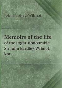Memoirs of the Life of the Right Honourable Sir John Eardley Wilmot, Knt.