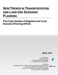 New Trends in Transportation and Land Use Scenario Planning: Five Case Studies of Regional and Local Scenario Planning Efforts