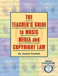 The Teacher's Guide to Music, Media, and Copyright Law