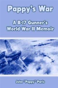 Pappy's War: A B-17 Gunner's World War II Memoir
