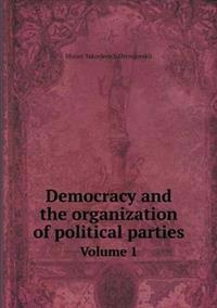 Democracy and the Organization of Political Parties Volume 1