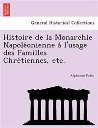 Histoire de La Monarchie Napole Onienne A L'Usage Des Familles Chre Tiennes, Etc.