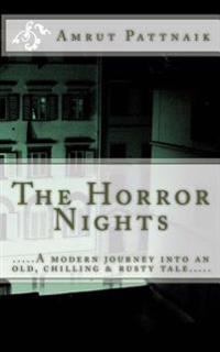 The Horror Nights: .....a Modern Journey Into an Old Rusty Tale.....