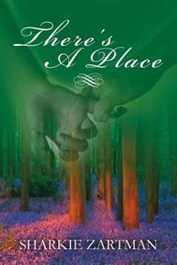 There's a Place: A Thought-Provoking and Uplifting Story That Gracefully Draws Attention to the Importance of End-Of-Life Directives