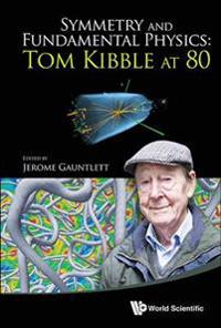 Symmetry And Fundamental Physics: Tom Kibble At 80