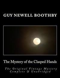The Mystery of the Clasped Hands the Original Vintage Mystery Complete & Unabridged [Large Print Edition]