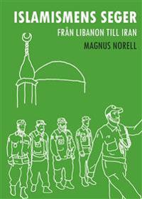 Islamismens seger : från Libanon till Iran