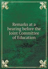 Remarks at a Hearing Before the Joint Committee of Education