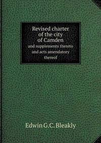 Revised Charter of the City of Camden and Supplements Thereto and Acts Amendatory Thereof
