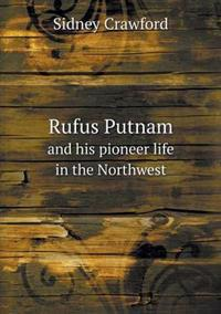 Rufus Putnam and His Pioneer Life in the Northwest