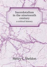 Sacerdotalism in the Nineteenth Century a Critical History