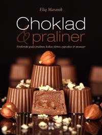 Choklad & praliner : förföriskt goda praliner, kakor, tårtor, cupcakes & mousser
