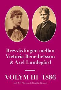 Brevväxlingen mellan Victoria Benedictsson och Axel Lundegård. Vol. 3, 1886