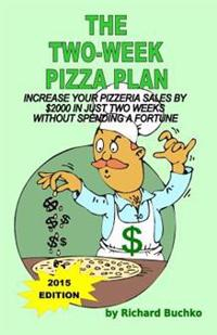 The Two-Week Pizza Plan: Increase Your Pizzeria Sales by $2000 in Two Weeks Without Spending a Fortune