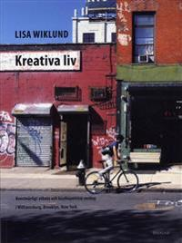 Kreativa liv : Konstnärligt arbete och kosmopolitisk vardag i Williamsburg