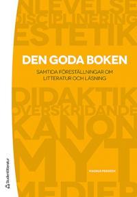 Den goda boken : samtida föreställningar om litteratur och läsning