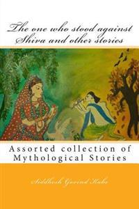 The One Who Stood Against Shiva and Other Stories: Mythological Stories