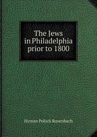 The Jews in Philadelphia Prior to 1800