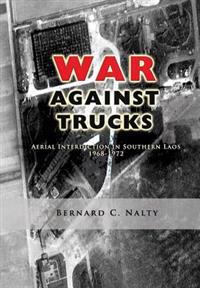 The War Against Trucks: Aerial Interdiction in Southern Laos 1968-1972