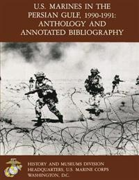 U.S. Marine in the Persian Gulf, 1990-1991: Anthology and Annotated Bibliography