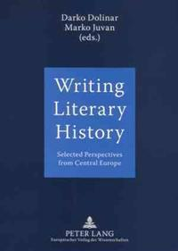 Writing Literary History: Selected Perspectives from Central Europe
