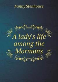 A Lady's Life Among the Mormons