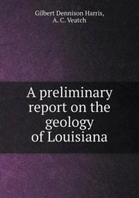 A Preliminary Report on the Geology of Louisiana