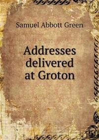 Addresses Delivered at Groton