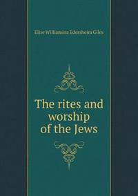 The Rites and Worship of the Jews