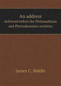 An Address Delivered Before the Philomathean and Phrenakosmian Societies