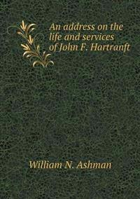An Address on the Life and Services of John F. Hartranft