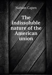 The Indissoluble Nature of the American Union