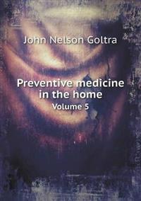 Preventive Medicine in the Home Volume 5