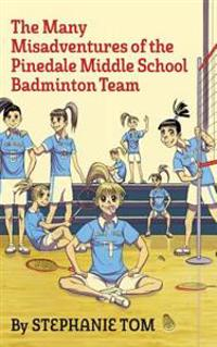 The Many Misadventures of the Pinedale Middle School Badminton Team