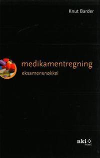Medikamentregning; eksamensnøkkel - Knut Barder | Inprintwriters.org