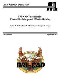 BRL-CAD Tutorial Series: Volume III - Principles of Effective Modeling