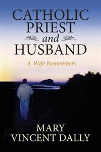 Catholic Priest and Husband: A Wife Remembers