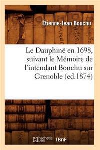 Le Dauphin� En 1698, Suivant Le M�moire de l'Intendant Bouchu Sur Grenoble (Ed.1874)