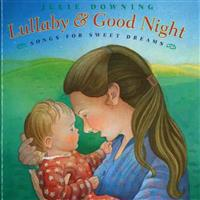 Lullaby and Good Night: Songs for Sweet Dreams