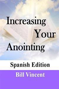 Increase Your Anointing (Spanish Edition): Get Ready for Greater Works