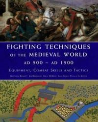 Fighting techniques of the medieval world ad 500-ad 1500 - equipment, comba