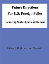 Future Directions for U.S. Foreign Policy: Balancing Status Quo and Reform